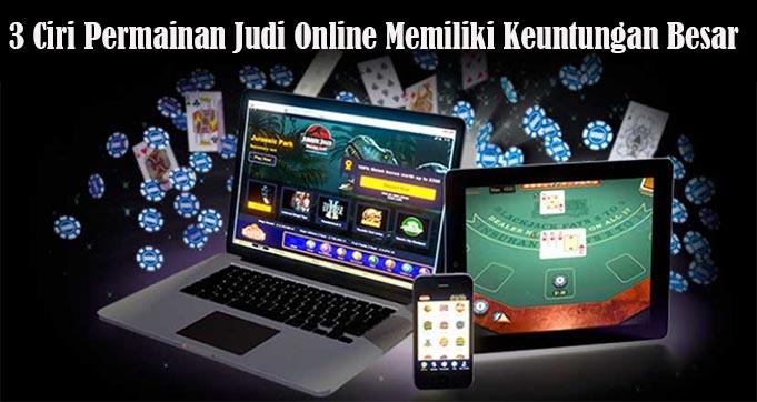 3 Ciri Permainan Judi Online Memiliki Keuntungan Besar