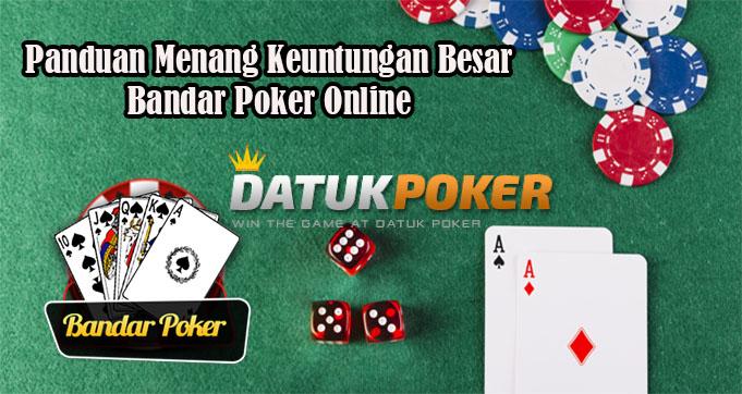 Panduan Menang Keuntungan Besar Bandar Poker Online