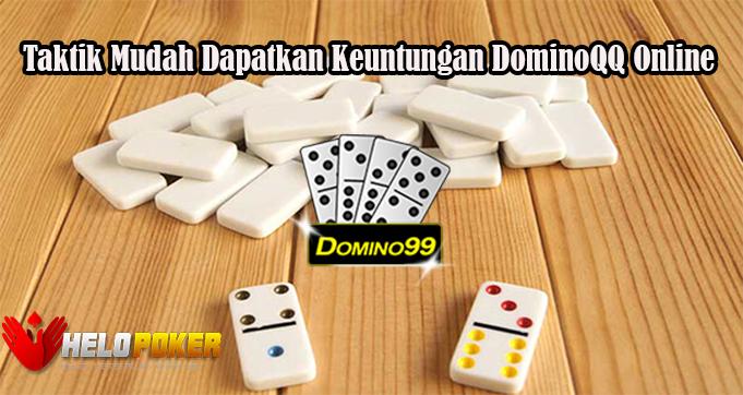 Taktik Mudah Dapatkan Keuntungan DominoQQ Online
