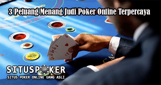 3 Peluang Menang Judi Poker Online Terpercaya