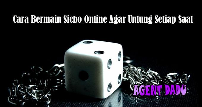 Cara Bermain Sicbo Online Agar Untung Setiap Saat