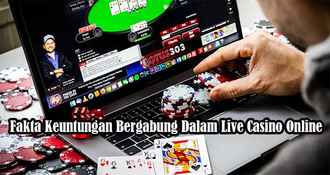 Fakta Keuntungan Bergabung Dalam Live Casino Online
