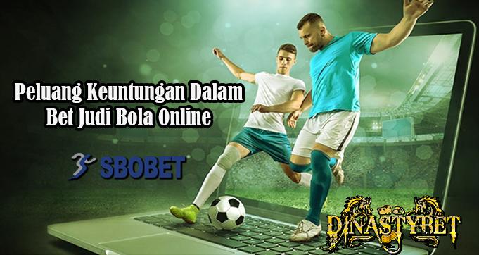 Peluang Keuntungan Dalam Bet Judi Bola Online