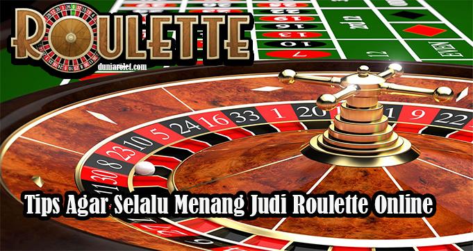 Tips Agar Selalu Menang Judi Roulette Online